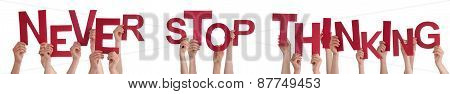 People Hands Holding Red Word Never Stop Thinking