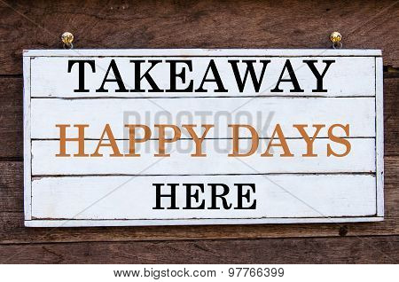 Inspirational Message - Takeaway Happy Days Here