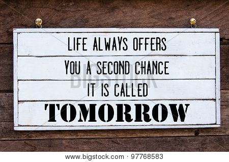 Inspirational Message - Life Always Offers You A Second Chance, Is Called Tomorrow