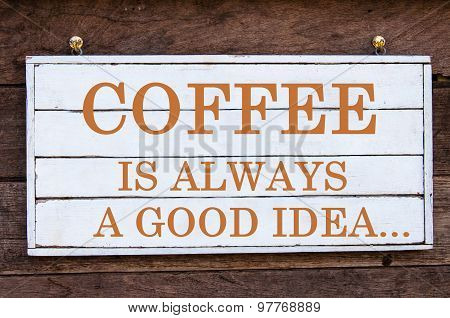 Inspirational Message - Coffee Is Always A Good Idea