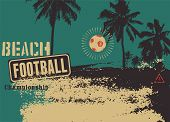 Beach Football Typographical Vintage Grunge Style Poster. Retro Vector Illustration. poster