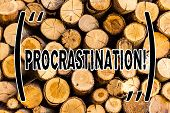 Handwriting Text Procrastination. Concept Meaning Delay Or Postpone Something Boring Wooden Backgrou poster