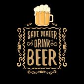Save Water Drink Beer Vector Concept Print Or Vintage Brown Poster. Vector Funky Beer Quote Or Sloga poster