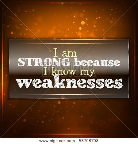 Strong Because I Know My Weaknesses