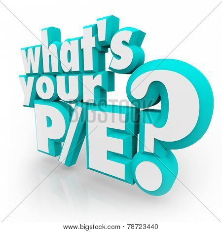 What's Your P/E? question in 3d letters asking if you know the price to earnings ratio or value for your company or business as an investment looking at revenue and stock cost
