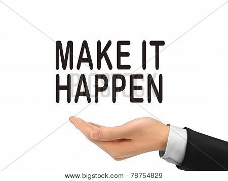 Make It Happen Words Holding By Realistic Hand