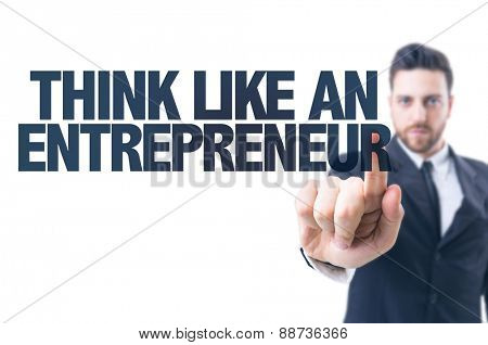 Business man pointing the text: Think Like an Entrepreneur