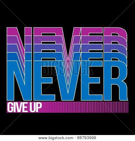 Never Give Up, T-shirt Typography, Vector Illustration