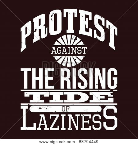 Protest Against The Rising Tide Of Laziness T-shirt Typography,