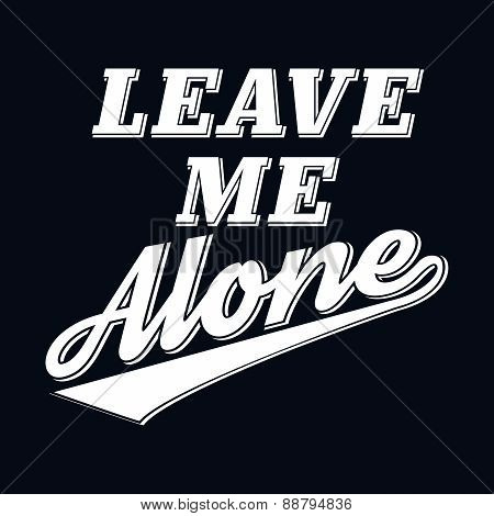 Slogan Leave Me Alone T-shirt Typography Graphics, Vector Illust