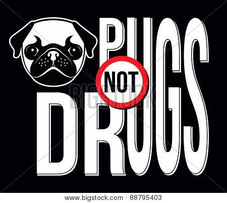 Pugs Not Drugs, T-shirt Typography Graphics, Vector Illustration