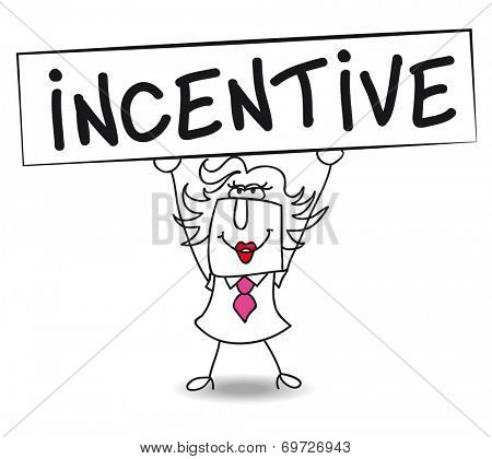 Incentive with Penelope. Penelope holds a placard on which there wrote INCENTIVE. Concept of a thing that motivates or encourages one to do something.