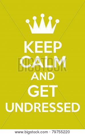 Keep Calm And Get Undressed