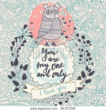You are the one and only. Vintage greeting card with cute owl and floral wreath. Beautiful summer background, can be used as greeting card, romantic invitation design