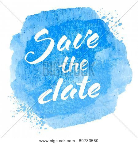 Vector handwritten calligraphy inscription on blue grunge watercolor stain background - Save the date. Isolated on white background.