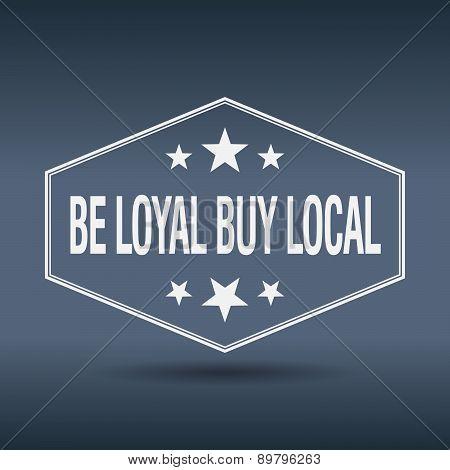 Be Loyal Buy Local Hexagonal White Vintage Retro Style Label