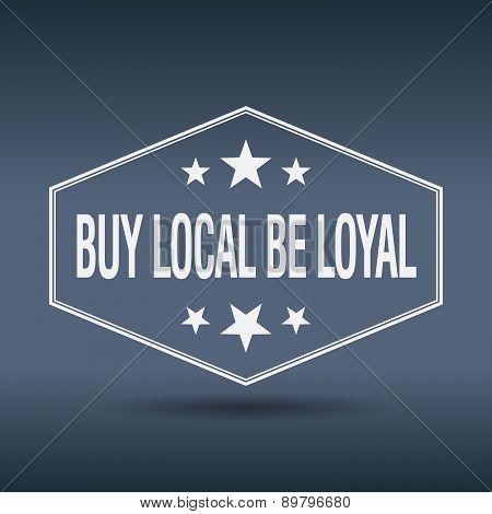 Buy Local Be Loyal Hexagonal White Vintage Retro Style Label