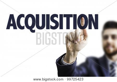 Business man pointing the text: Acquisition