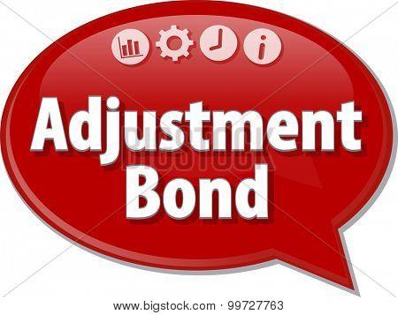 Speech bubble dialog illustration of business term saying Adjustment Bond