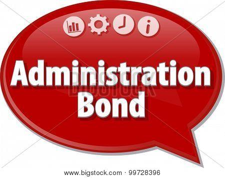 Speech bubble dialog illustration of business term saying Administration Bond