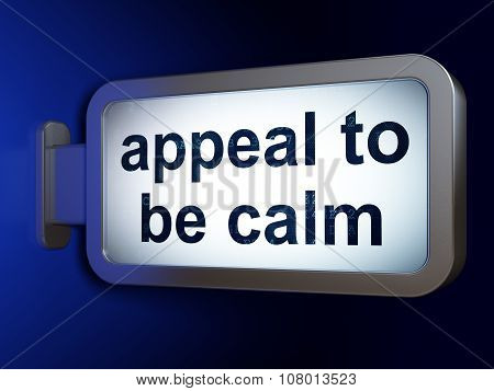 Political concept: Appeal To Be Calm on billboard background