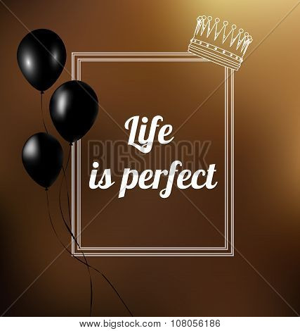 phrase - Life is perfect. Vector illustration. Text in a frame.