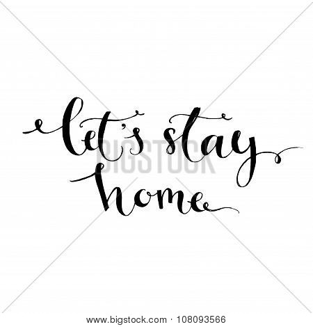 Let's stay home - modern calligraphy inspirational quote for wall decor print in kitchen, nursery. B