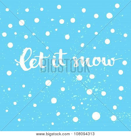 Let it snow - winter card with white snow and hand lettering at blue background. Vector Christmas ca