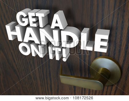 Get a Handle On It words in 3d white letters on a wood door with gold handle to illustrate grasping or understanding a situation, issue or problem