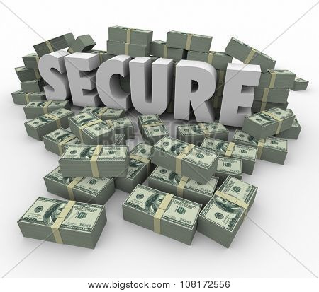Secure word in white 3d letters surrounded by stacks or piles of money or cash to illustrate financial security and safety with your savings