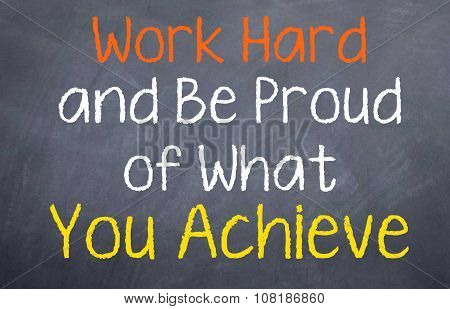 Work Hard and Be Proud...