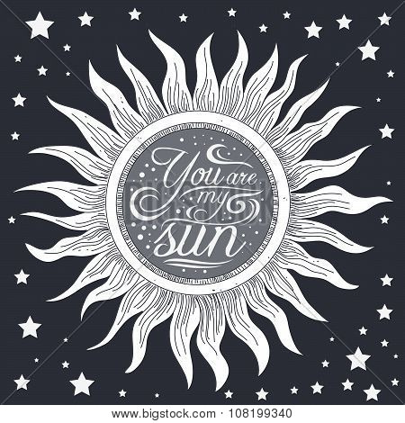 Typography Poster With A Romantic Quote. Stylized Engraving Sun