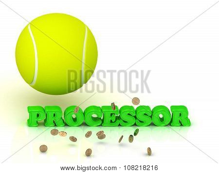 Processor- Bright Green Letters, Tennis Ball, Gold Money