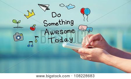 Do Something Awesome Today Concept With Smartphone