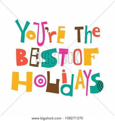 You're The Best Of Holidays. Greetings, Lettering