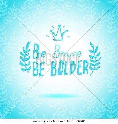 Be Brave Be Bolder lettering calligraphy