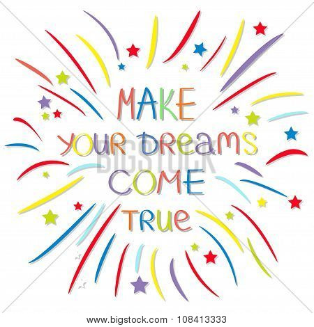 Make Your Dreams Come True. Colored Firework. Quote Motivation Calligraphic Inspiration Phrase.  Let