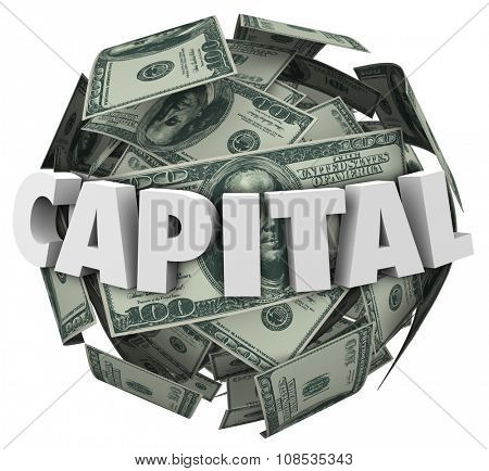 Capital 3d word on a ball or sphere of money or dollars to illustrate funding or financing with a loan or borrowed resources