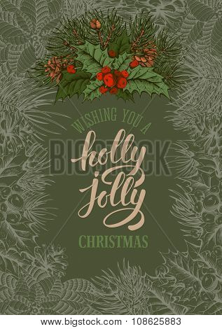 Vintage vector card with hand drawn in engraved style fir tree, holly berry and fir-cone for Christmas. Calligraphic lettering. Wishing you a holly jolly Christmas !