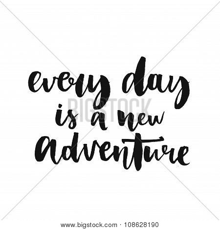 Every day is a new adventure. Inspirational quote about life, positive phrase. Modern calligraphy te