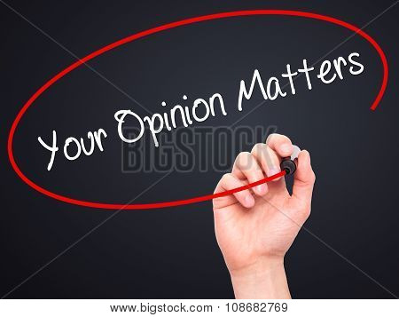 Man Hand writing Your Opinion Matters with black marker on visual screen