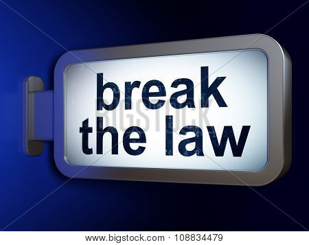 Law concept: Break The Law on billboard background
