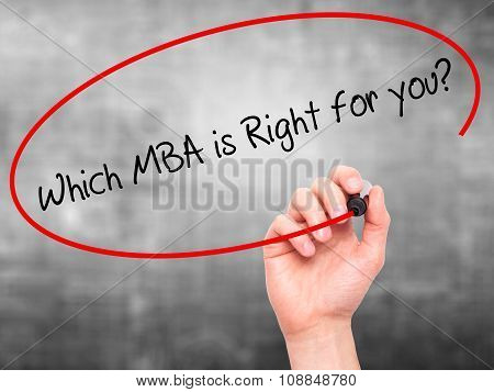 Man Hand writing Which MBA is Right for you? with marker on visual screen.