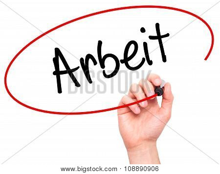 Man Hand writing Arbeit (Work in German) with  marker on visual screen.