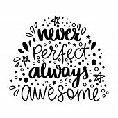 Never Perfect Always Awesome. Vector Hand Drawn Lettering Phrase. poster