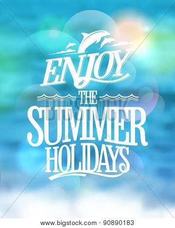 Enjoy the summer holidays card on a sea water blue backdrop, happy vacation card.