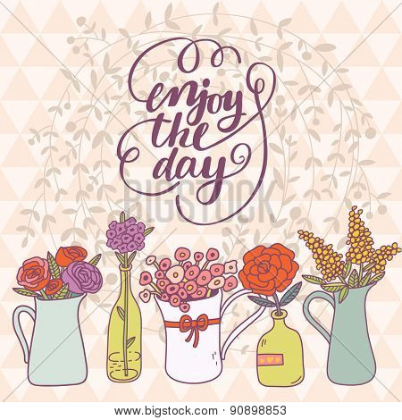 Lovely Enjoy the day card in vector. Sweet motivating background with a lot of beautiful flowers in popular modern colors