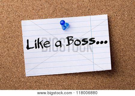 Like A Boss... - Teared Note Paper  Pinned On Bulletin Board
