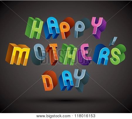 Happy Mother's Day Greeting Phrase Made With 3D Retro Style Geometric Letters.