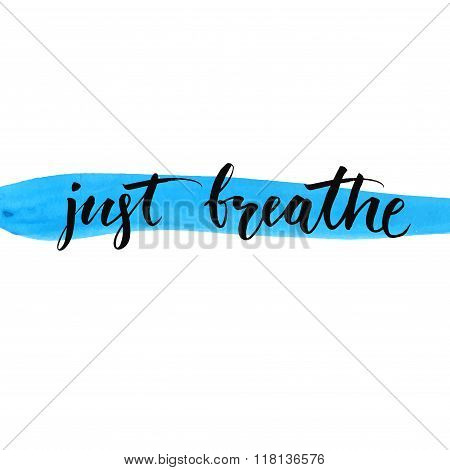 Just breathe, inspirational vector lettering